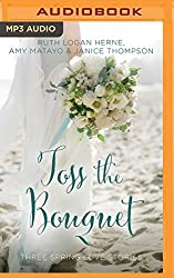 Toss the Bouquet: Three Spring Love Stories (Year of Weddings Novella) by Ruth Logan Herne (2016-03-29)
