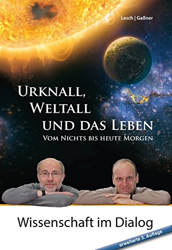 Urknall, Weltall und das Leben: Vom Nichts bis heute Morgen (Wissenschaft im...