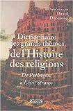 Dictionnaire des grands thèmes de l'Histoire des religions, de Pythagore à Lévi-Strauss
