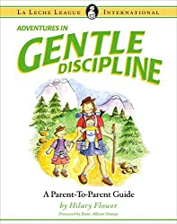 Adventures in Gentle Discipline: A Parent-to-parent Guide