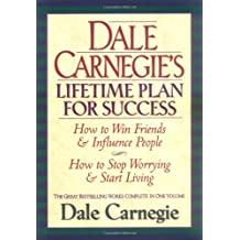 Dale Carnegie's Lifetime Plan for Success: How to Win Friends & Influence People : How to Stop Worrying & Start Living