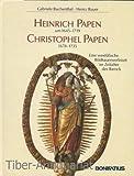 Heinrich Papen 1644 - 1719. Christophel Papen 1678 - 1735. Eine westfälische Bildhauerwerkstatt im Zeitalter des Barock - Gabriele Buchenthal, Heinz Bauer