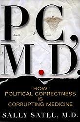 PC, M.D.: How Political Correctness is Corrupting Medicine