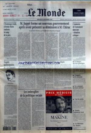 MONDE (LE) [No 15796] du 08/11/1995 - M. JUPPE FORME UN NOUVEAU GOUVERNEMENT APRES AVOIR PRESENTE SA DEMISSION A M. CHIRAC - L'HOMMAGE RENDU A ITZHAK RABIN CONFORTE LE CAMP DE LA PAIX - L'INDUSTRIE DE L'ARMEMENT DANS UNE SITUATION CRITIQUE - ENQUETE SUR LES MYSTERES DE LA CHAMADE - UNE LETTRE PIEGEE POUR LA PROTECTRICE AUTRICHIENNE DES REFUGIES PAR SOPHIE GHERARDI - LES DANGERS DES TESTS GENETIQUES - L'ENQUETE SUR LES ATTENTATS - UNE CAMPAGNE DU FRONT NATIONAL - L'ART DU JARDIN - DE