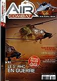 air combat ; le rafale naissance d une merveille technologique ; mali ; le 5e rhc en guerre ; reportage exclusif de air combat