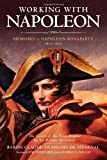 Working With Napoleon: The Memoirs of Napoelon Bonaparte: 1802-1815: The Court of the First Empire