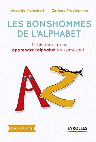 Les bonshommes de l'alphabet: 13 histoires pour apprendre l'alphabet en s'amusant ! De 3 à 6 ans.