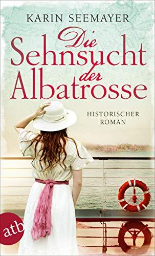 Die Sehnsucht der Albatrosse: Historischer Roman (Die Saga der Albatrosse, Band 1)
