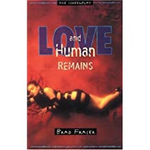 Love and Human Remains: Unidentified Human Remains and the True Nature of Love by Brad Fraser (2001-09-01)