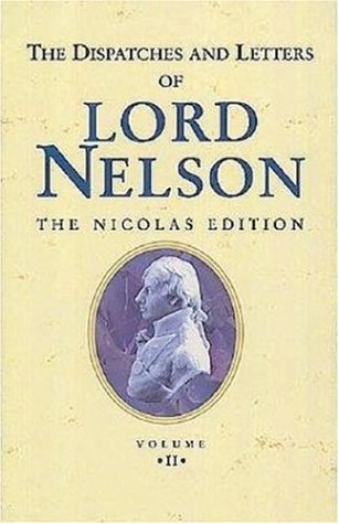 The Dispatches and Letters of Vice Admiral Lord Viscount Nelson, vol.2: 1795 to 1797: 1795 to 1797 Vol 2