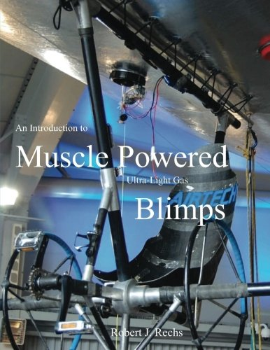 An Introduction to Muscle Powered Ultra-Light Gas Blimps: in all their glory