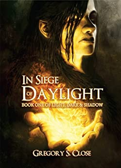 In Siege of Daylight (The Compendium of Light, Dark & Shadow Book 1) (English Edition) von [Close, Gregory S.]