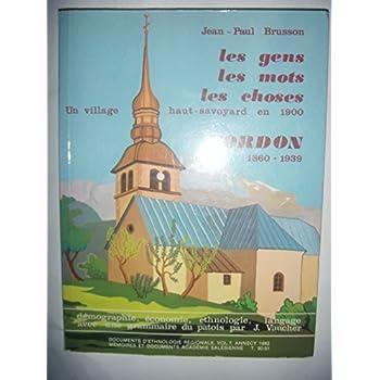 Les gens, les mots, les choses : Un village haut-savoyard en 1900, Cordon, 1860-1939 (Mémoires et documents publiés par l'Académie salésienne)