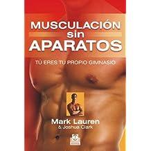 Musculación sin aparatos: Tú eres tu propio gimnasio (Deportes nº 27) (Spanish Edition)