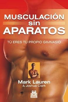 Musculación sin aparatos: Tú eres tu propio gimnasio (Deportes nº 27) (Spanish Edition) von [Clark, Joshua, Lauren, Mark]
