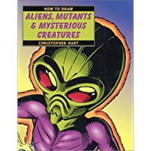 How to Draw Aliens, Mutants & Mysterious Creatures by Christopher Hart (2001-06-01)