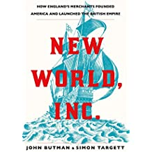New World, Inc.: How England's Merchants Founded America and Launched the British Empire