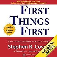 First Things First. Le prime cose al primo posto: Vivere, amare, imparare, lasciare il segno