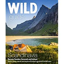 Wild Guide Scandinavia (Norway, Sweden, Iceland and Denmark): Swim, Camp, Canoe and Explore Europe's Greatest Wilderness (English Edition)