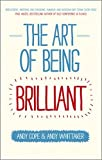 The Art of Being Brilliant - Transform Your Life By Doing What Works for You