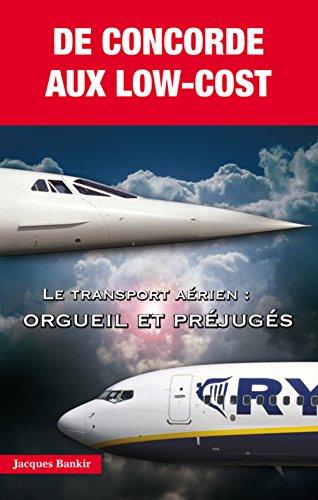 De concorde aux Low-Cost - Le transport aérien : orgueil et préjugés par Jacques Bankir