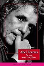 Abel Ferrara, le mal mais sans fleurs de Nicole Brenez