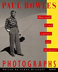 Paul Bowles Photographs: How Could I Send a Picture Into the Desert by Paul Bowles (1994-04-24)