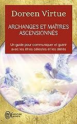 Archanges et maîtres ascensionnés - Un guide pour communiquer et guérir avec les être célestes et les déités de Doreen Virtue
