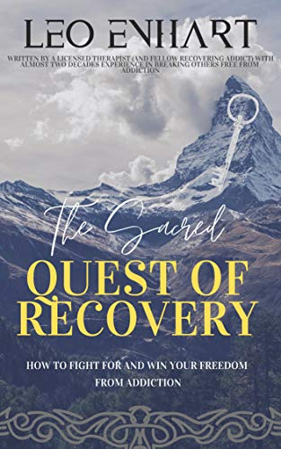 The Sacred Quest of Recovery: How to fight for and win your freedom from addiction (English Edition)
