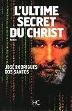 l ultime secret du christ de rodrigues dos santos jos? 2013 broch?
