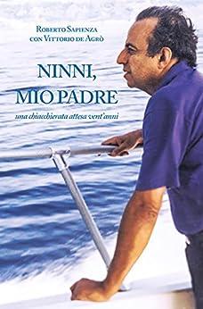 Ninni, mio padre (Italian Edition) by [Roberto Sapienza]