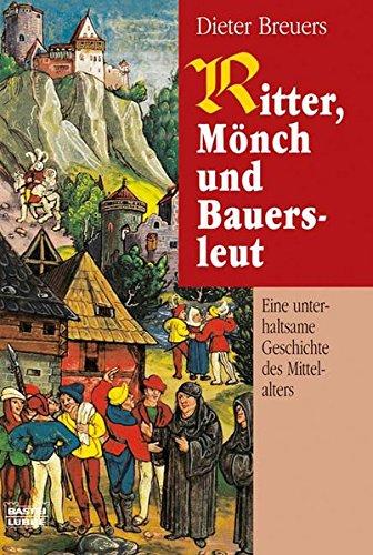 Ritter, Mönch und Bauersleut: Eine unterhaltsame Geschichte des Mittelalters (Geschichte. Bastei Lübbe Taschenbücher)