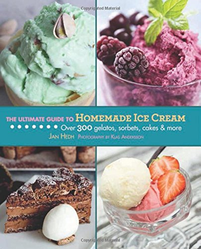 the-ultimate-guide-to-homemade-ice-cream-over-300-gelatos-sorbets-cakes-more-ultimate-guide-to-skyho