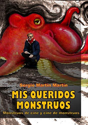 Mis Queridos Monstruos: Monstruos De Cine Y Cine De Monstruos por Sergio Martin Martin