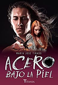 Acero bajo la piel par María José Tirado