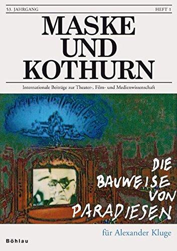 Maske und Kothurn. Internationale Beiträge zur Theaterwissenschaft an der Universität Wien: Maske und Kothurn: Maske und Kothurn. Heft 53/1, 2007. Die ... Für Alexander Kluge: Heft 53/1, 2007