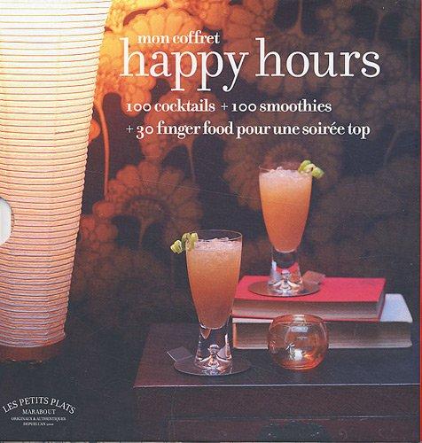 Mon coffret Happy hours : 100 cocktails + 100 smoothies + 30 finger food pour une soirée top