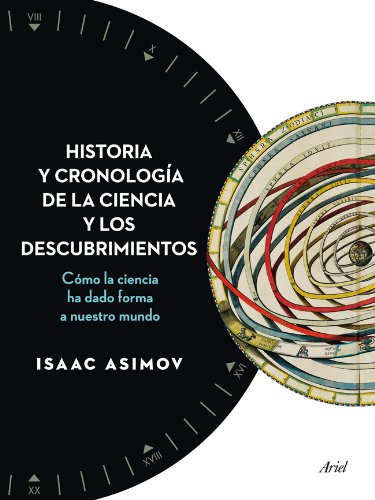 Historia y cronología de la ciencia y los descubrimientos: Cómo la ciencia ha dado forma a nuestro mundo (Ariel)