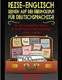 Reise-Englisch: Lernen auf der Uberholspur fur Deutschsprachige: Die 100 meistbenutzten Wörter, die Sie auf Reisen in englischsprachigen Ländern brauchen mit 600 Beispielsätzen.