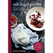 Salt Sugar Smoke: How to preserve fruit, vegetables, meat and fish (English Edition)