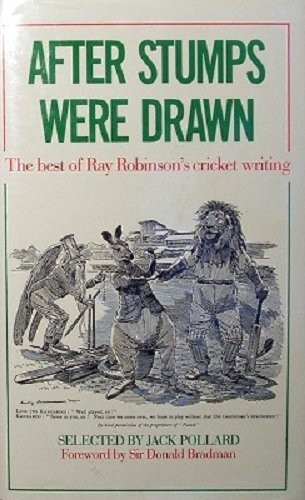 After Stumps Were Drawn: Best of Ray Robinson's Cricket Writings por Ray Robinson