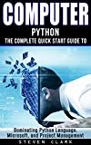 Computer: Phython - The Complete Quick Start Guide To Dominating: Python Language, Microsoft, and Project Management (Python, Big Data, Linux, Peripherals, ... Java, Python Programming) (English Edition)