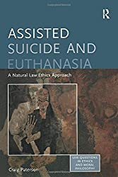 Assisted Suicide and Euthanasia: A Natural Law Ethics Approach (Live Questions in Ethics and Moral Philosophy)