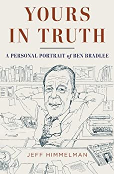 Yours in Truth: A Personal Portrait of Ben Bradlee, Legendary Editor of The Washington Post von [Himmelman, Jeff]
