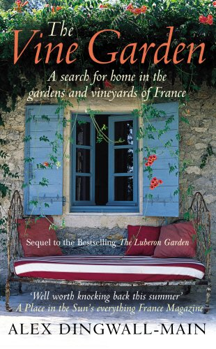 The Vine Garden. A Search For Home in the Gardens and Vineyards of France