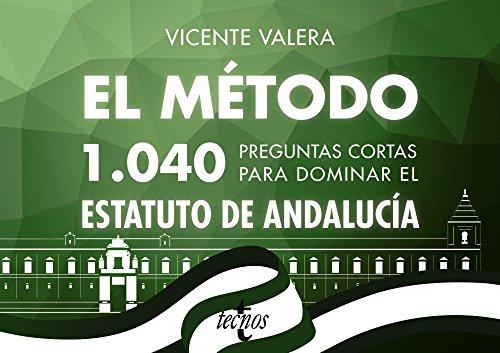 El método.1040 preguntas cortas para dominar el Estatuto de Andalucía (Derecho - Práctica Jurídica) por Vicente Valera