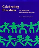 Celebrating Pluralism: Art, Education, and Cultural Diversity (Occasional Paper) by F. Graeme Chalmers (1996-10-17)