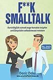 FUCK Smalltalk!: Die Kunst durch BigTalk schnell enge Kontakte zu knüpfen und Gespräche selbstbewusst zu meistern
