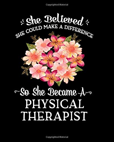 She Believed She Could Make a Difference So She Became a Physical Therapist: Beautiful Peach & Pink Flower Bouquet Gift For Physical Therapist Notebook 8x10 College Ruled 100 Page