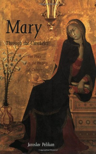 Mary Through the Centuries: Her Place in the History of Culture por Jaroslav Pelikan